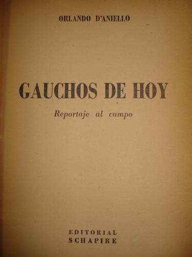 gauchos de hoy, reportaje al campo - orlando d'aniello -1946